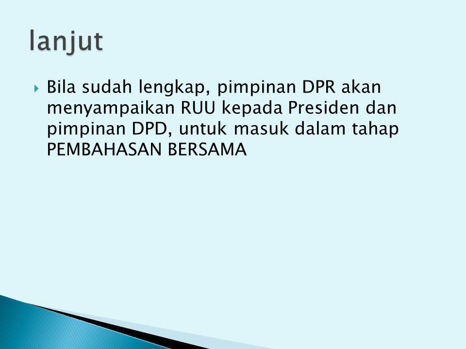  Bila sudah lengkap, pimpinan DPR akan menyampaikan RUU kepada Presiden dan pimpinan DPD, untuk masuk dalam tahap PEMBAHASAN BERSAMA