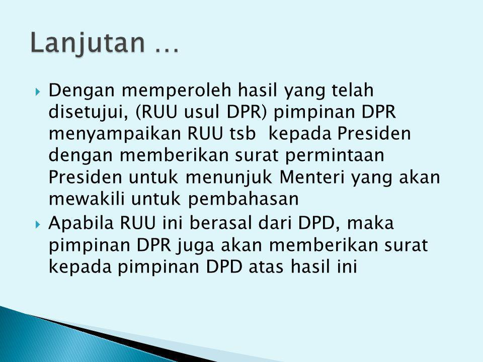  Dengan memperoleh hasil yang telah disetujui, (RUU usul DPR) pimpinan DPR menyampaikan RUU tsb kepada Presiden dengan memberikan surat permintaan Pr