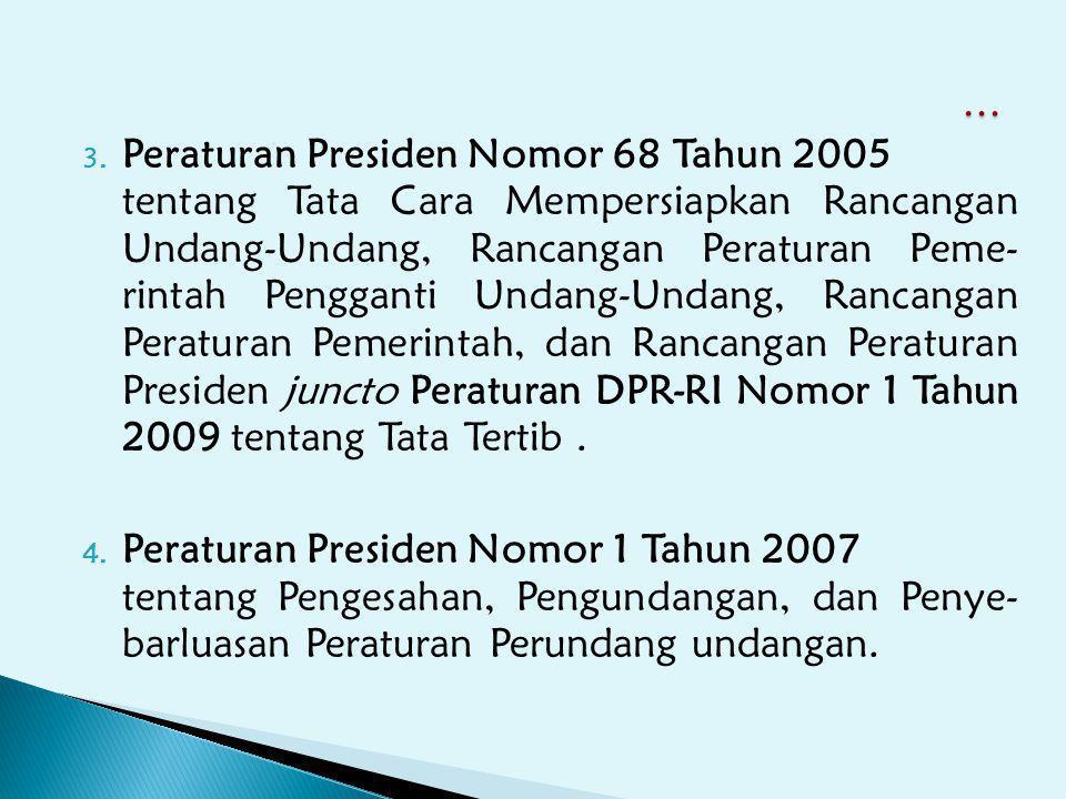 3. Peraturan Presiden Nomor 68 Tahun 2005 tentang Tata Cara Mempersiapkan Rancangan Undang-Undang, Rancangan Peraturan Peme- rintah Pengganti Undang-U