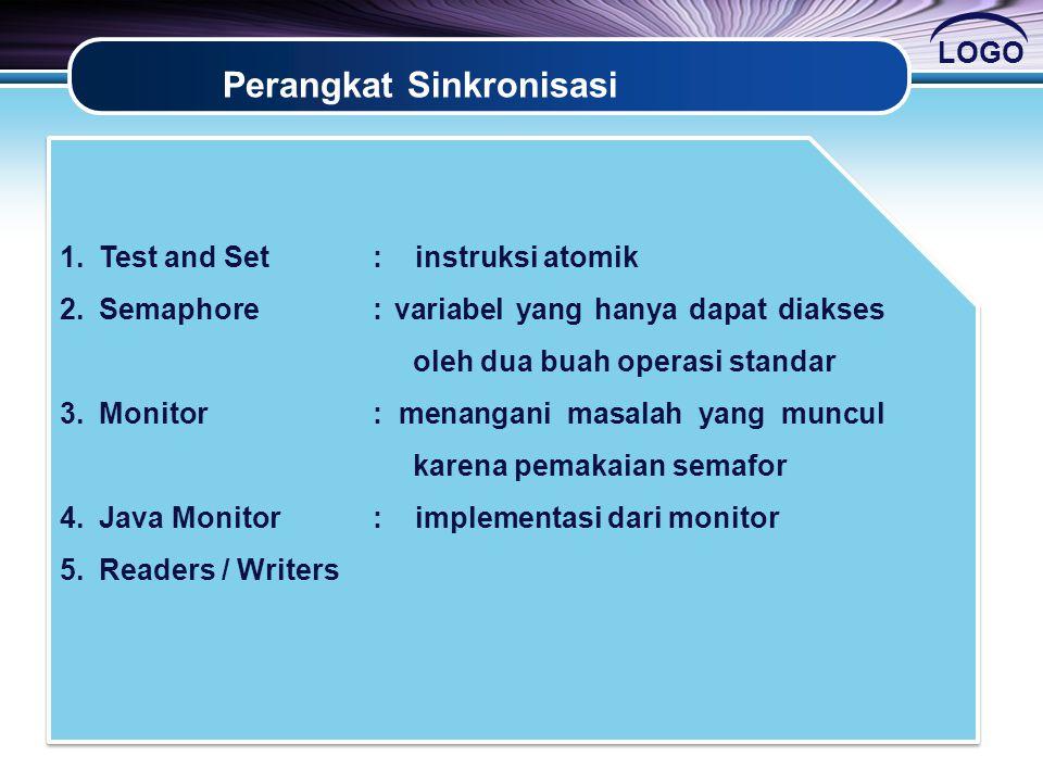 Perangkat Sinkronisasi 1.Test and Set: instruksi atomik 2.Semaphore: variabel yang hanya dapat diakses oleh dua buah operasi standar 3.Monitor: menang