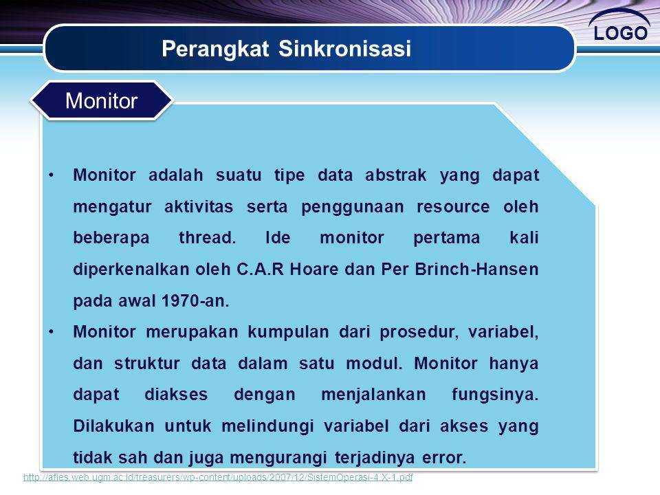 LOGO Perangkat Sinkronisasi •Monitor adalah suatu tipe data abstrak yang dapat mengatur aktivitas serta penggunaan resource oleh beberapa thread. Ide