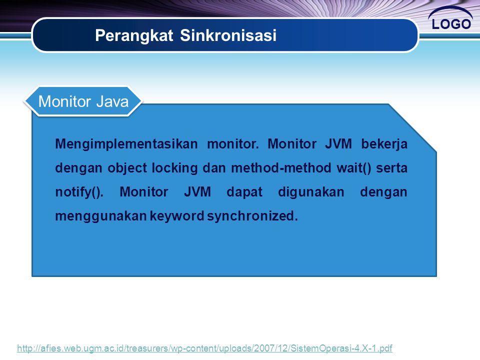 LOGO Perangkat Sinkronisasi Mengimplementasikan monitor. Monitor JVM bekerja dengan object locking dan method-method wait() serta notify(). Monitor JV