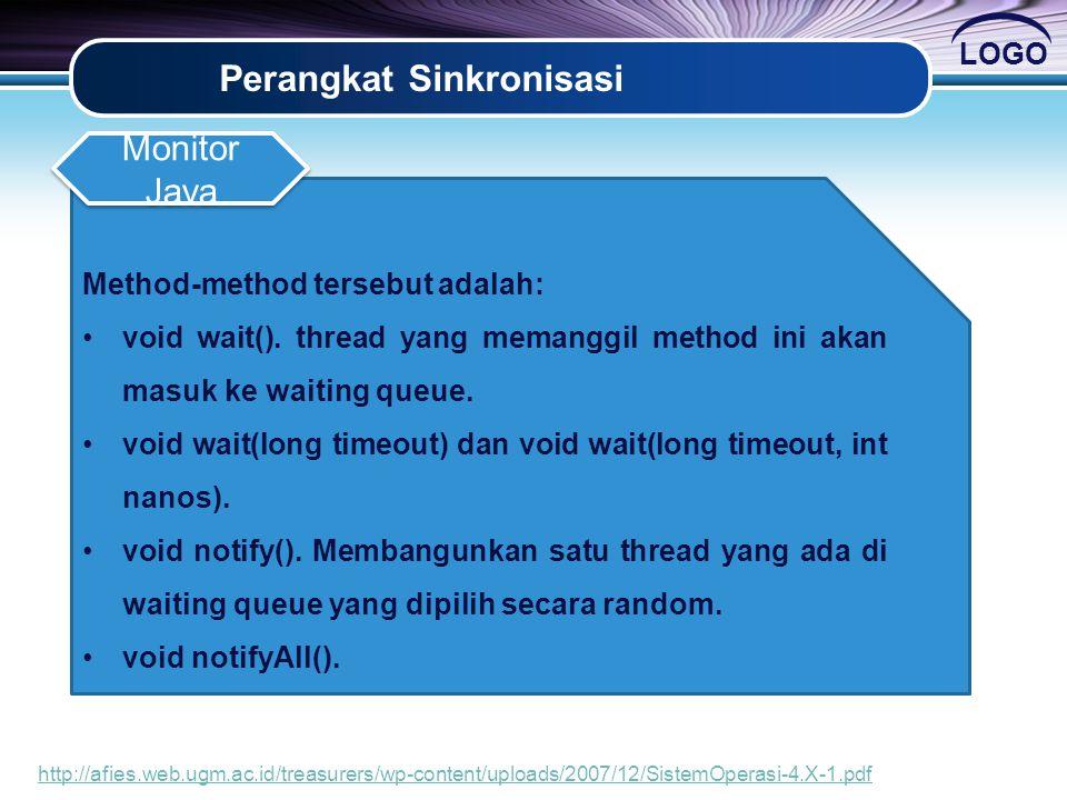 LOGO Perangkat Sinkronisasi Method-method tersebut adalah: •void wait(). thread yang memanggil method ini akan masuk ke waiting queue. •void wait(long