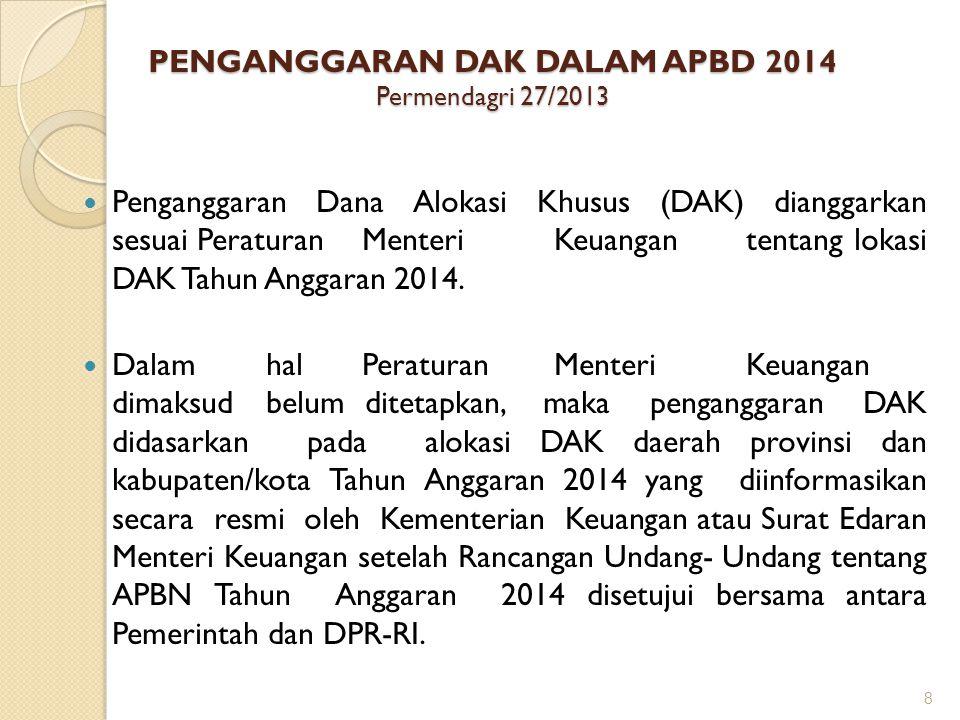 PENGANGGARAN DAK DALAM APBD 2014 Permendagri 27/2013  Penganggaran Dana Alokasi Khusus (DAK) dianggarkan sesuai PeraturanMenteriKeuangantentang lokas