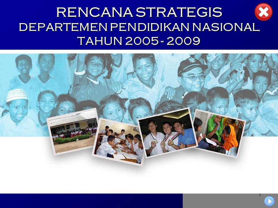 1 RENCANA STRATEGIS DEPARTEMEN PENDIDIKAN NASIONAL TAHUN 2005 - 2009