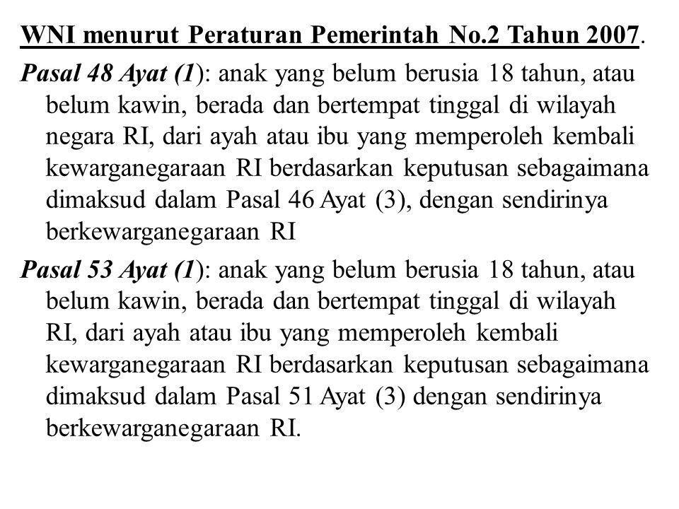 WNI menurut Peraturan Pemerintah No.2 Tahun 2007. Pasal 48 Ayat (1): anak yang belum berusia 18 tahun, atau belum kawin, berada dan bertempat tinggal