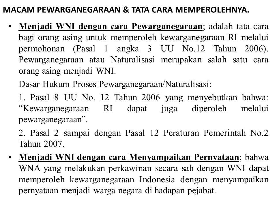 MACAM PEWARGANEGARAAN & TATA CARA MEMPEROLEHNYA. • Menjadi WNI dengan cara Pewarganegaraan; adalah tata cara bagi orang asing untuk memperoleh kewarga