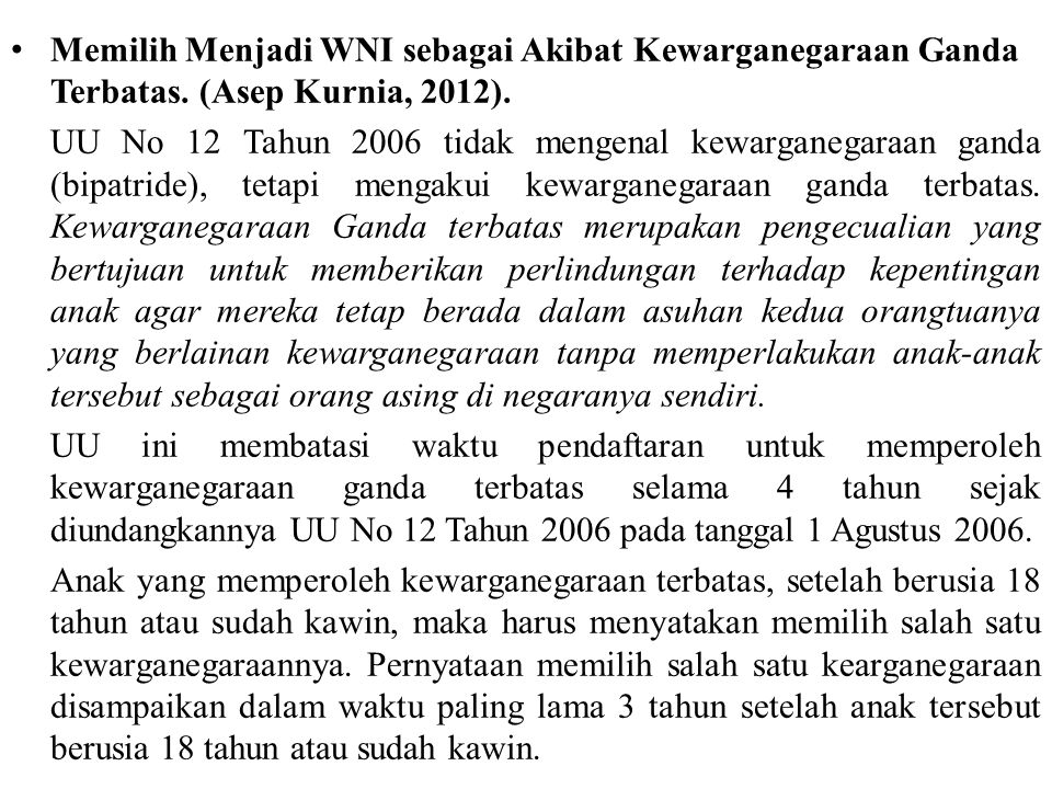 • Memilih Menjadi WNI sebagai Akibat Kewarganegaraan Ganda Terbatas. (Asep Kurnia, 2012). UU No 12 Tahun 2006 tidak mengenal kewarganegaraan ganda (bi