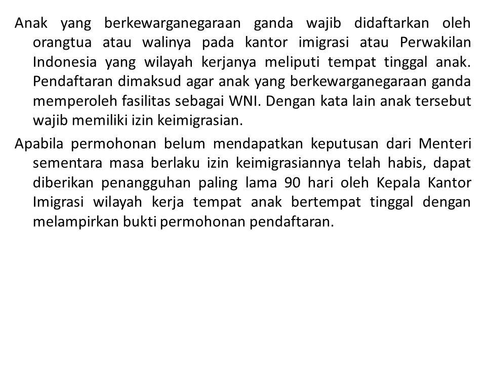 Anak yang berkewarganegaraan ganda wajib didaftarkan oleh orangtua atau walinya pada kantor imigrasi atau Perwakilan Indonesia yang wilayah kerjanya m