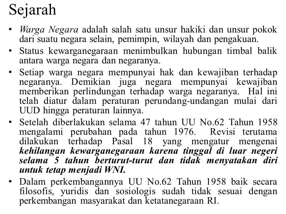 Undang-undang No.62 Tahun 1958 tentang Kewarganegaraan RI dirubah karena secara: (Asep Kurnia, 2012) 1.Filosofis; undang-undang ini masih mengandung ketentuan- ketentuan yang belum sejalan dengan falsafah Pancasila antara lain, karena bersifat diskriminatif, kurang menjamin pemenuhan hak asasi dan persamaan antar warga negara, serta kurang memberikan perlindungan terhadap perempuan dan anak.