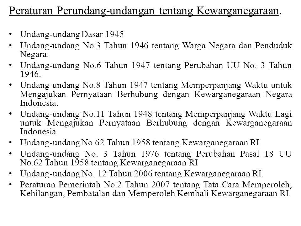 Peraturan Perundang-undangan tentang Kewarganegaraan. • Undang-undang Dasar 1945 • Undang-undang No.3 Tahun 1946 tentang Warga Negara dan Penduduk Neg