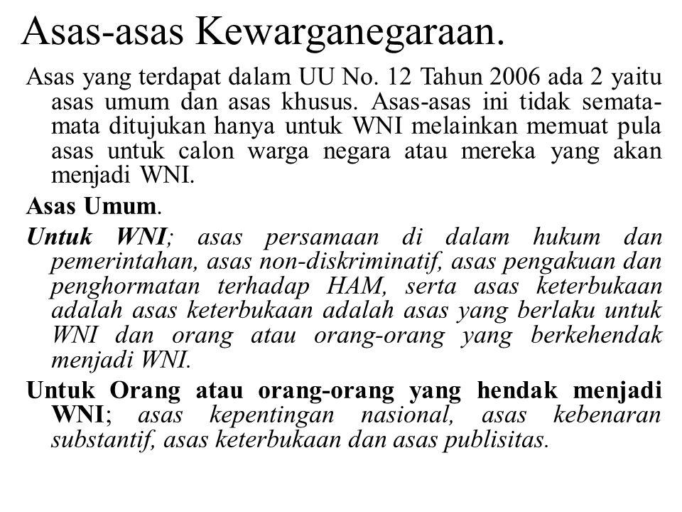 Asas-asas Kewarganegaraan. Asas yang terdapat dalam UU No. 12 Tahun 2006 ada 2 yaitu asas umum dan asas khusus. Asas-asas ini tidak semata- mata dituj
