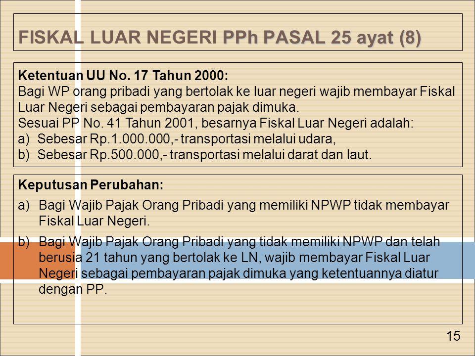 PPh PASAL 25 ayat (8) FISKAL LUAR NEGERI PPh PASAL 25 ayat (8) Keputusan Perubahan: a)Bagi Wajib Pajak Orang Pribadi yang memiliki NPWP tidak membayar Fiskal Luar Negeri.
