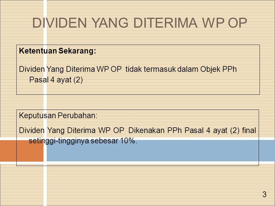 DIVIDEN YANG DITERIMA WP OP Keputusan Perubahan: Dividen Yang Diterima WP OP Dikenakan PPh Pasal 4 ayat (2) final setinggi-tingginya sebesar 10%.