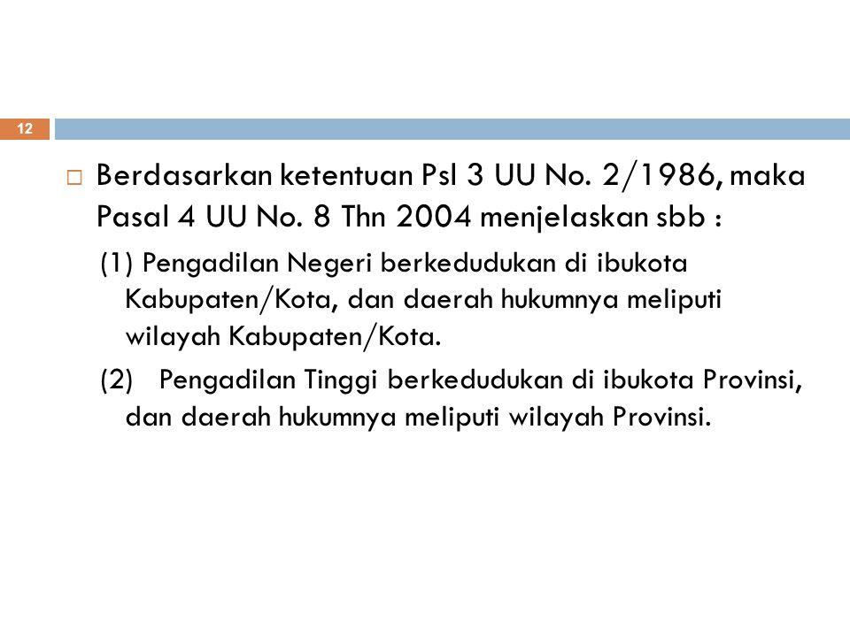 12  Berdasarkan ketentuan Psl 3 UU No.2/1986, maka Pasal 4 UU No.