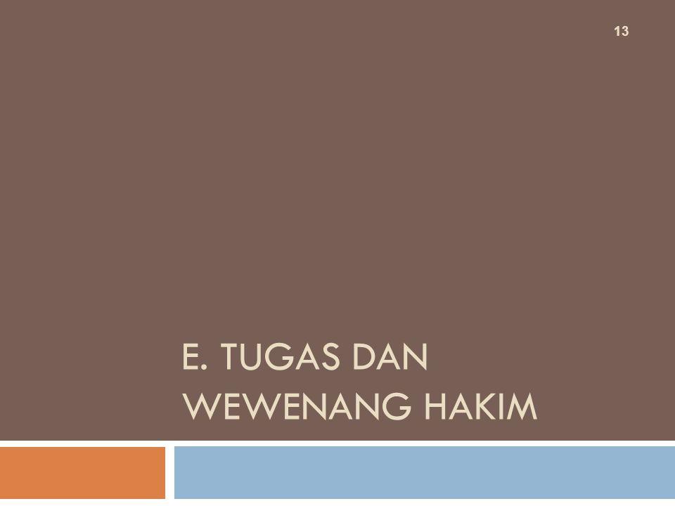 E. TUGAS DAN WEWENANG HAKIM 13