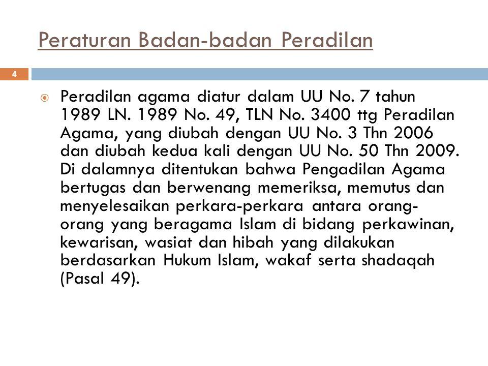 Peraturan Badan-badan Peradilan 4  Peradilan agama diatur dalam UU No.
