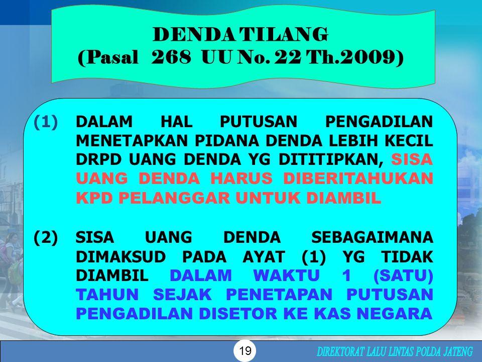 DENDA TILANG (Pasal 268 UU No. 22 Th.2009) (1)DALAM HAL PUTUSAN PENGADILAN MENETAPKAN PIDANA DENDA LEBIH KECIL DRPD UANG DENDA YG DITITIPKAN, SISA UAN