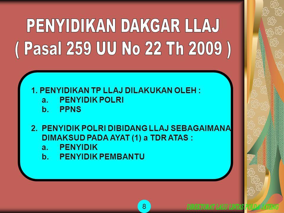 1. PENYIDIKAN TP LLAJ DILAKUKAN OLEH : a.PENYIDIK POLRI b.PPNS 2.PENYIDIK POLRI DIBIDANG LLAJ SEBAGAIMANA DIMAKSUD PADA AYAT (1) a TDR ATAS : a.PENYID