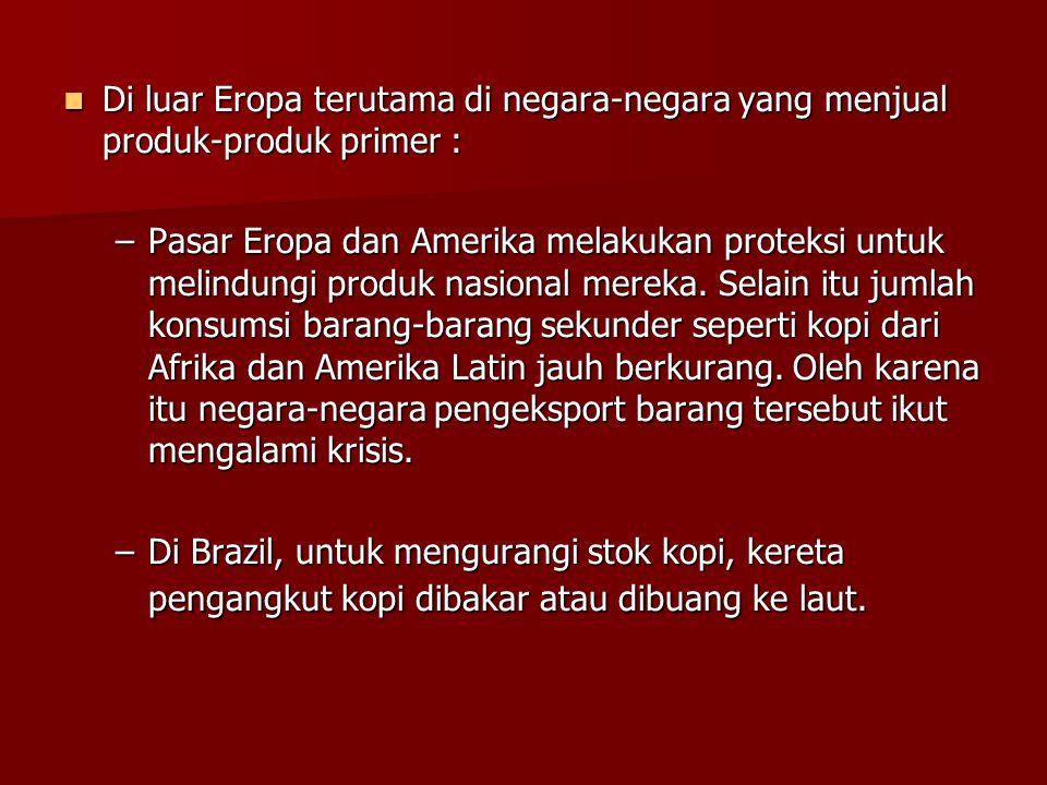  Di luar Eropa terutama di negara-negara yang menjual produk-produk primer : –Pasar Eropa dan Amerika melakukan proteksi untuk melindungi produk nasi