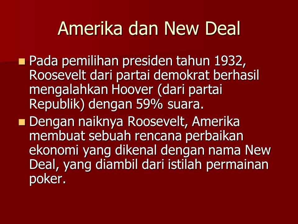 Amerika dan New Deal  Pada pemilihan presiden tahun 1932, Roosevelt dari partai demokrat berhasil mengalahkan Hoover (dari partai Republik) dengan 59
