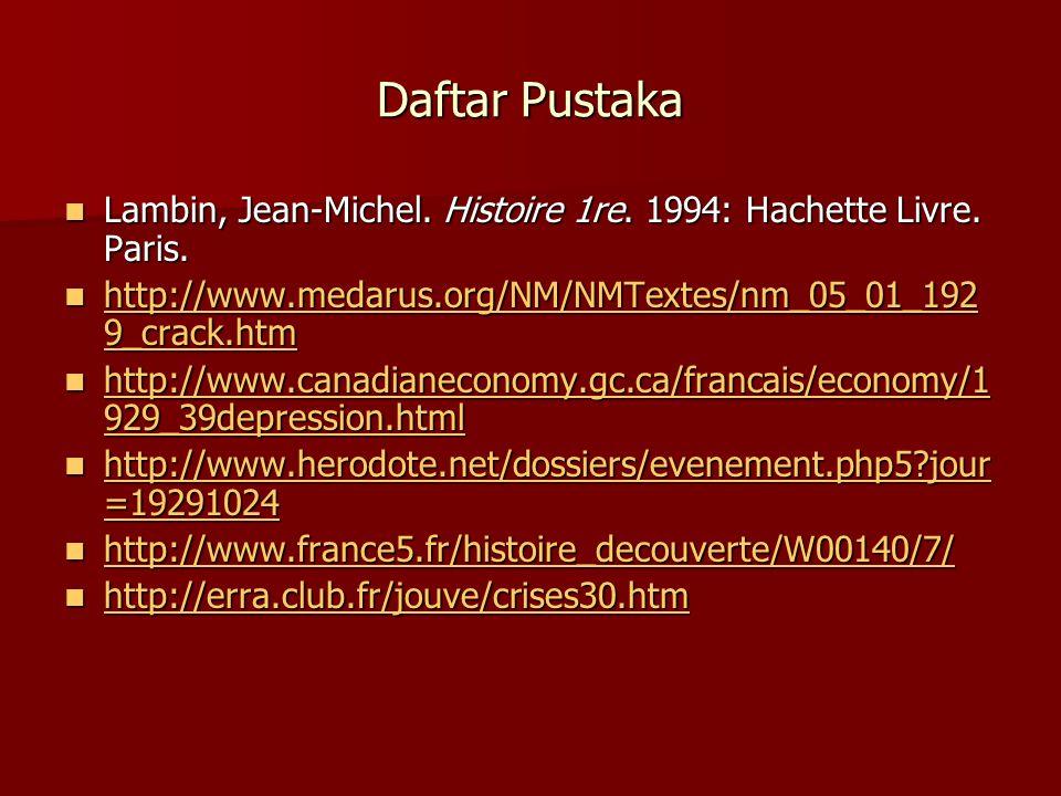 Daftar Pustaka  Lambin, Jean-Michel. Histoire 1re. 1994: Hachette Livre. Paris.  http://www.medarus.org/NM/NMTextes/nm_05_01_192 9_crack.htm http://