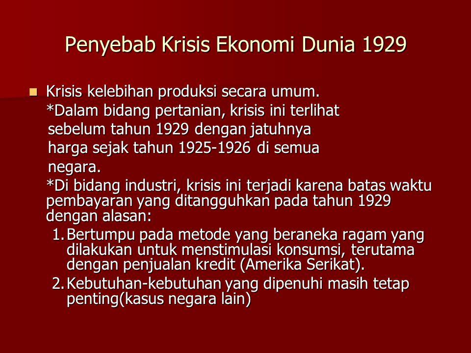 Penyebab Krisis Ekonomi Dunia 1929  Krisis kelebihan produksi secara umum. *Dalam bidang pertanian, krisis ini terlihat sebelum tahun 1929 dengan jat