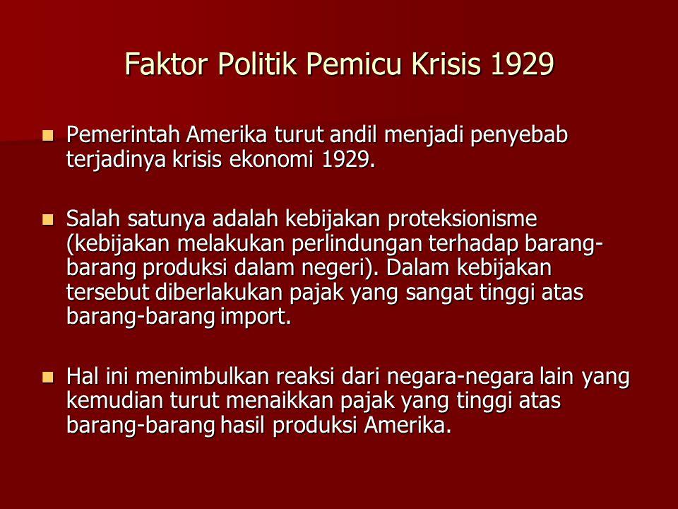 Faktor Politik Pemicu Krisis 1929  Pemerintah Amerika turut andil menjadi penyebab terjadinya krisis ekonomi 1929.  Salah satunya adalah kebijakan p