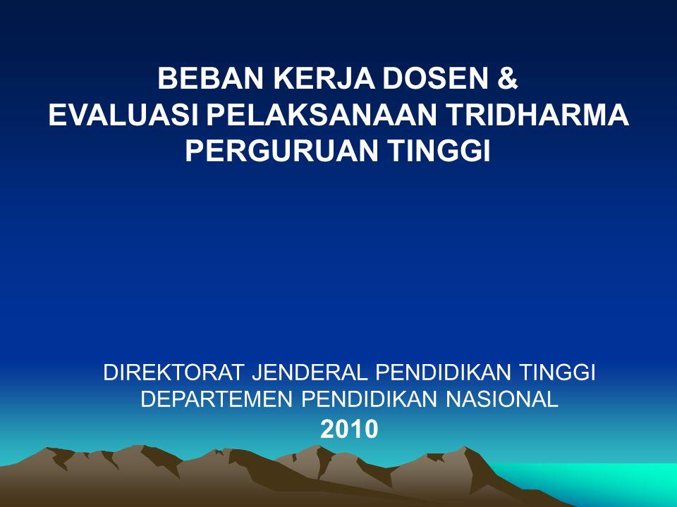 DIREKTORAT JENDERAL PENDIDIKAN TINGGI DEPARTEMEN PENDIDIKAN NASIONAL 2010 BEBAN KERJA DOSEN & EVALUASI PELAKSANAAN TRIDHARMA PERGURUAN TINGGI