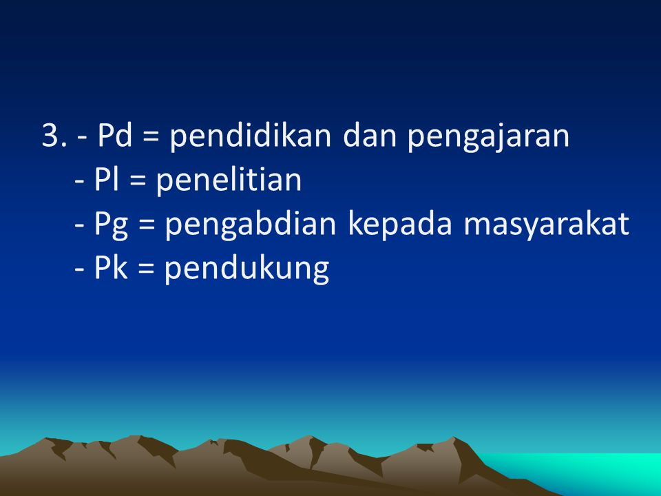 3. - Pd = pendidikan dan pengajaran - Pl = penelitian - Pg = pengabdian kepada masyarakat - Pk = pendukung