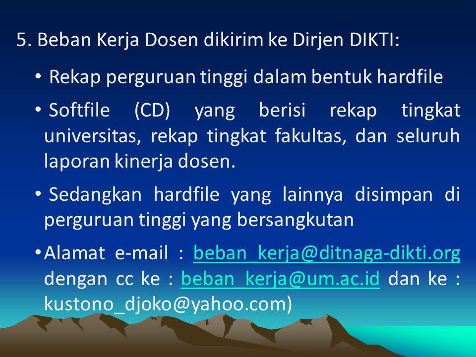 5. Beban Kerja Dosen dikirim ke Dirjen DIKTI: • Rekap perguruan tinggi dalam bentuk hardfile • Softfile (CD) yang berisi rekap tingkat universitas, re