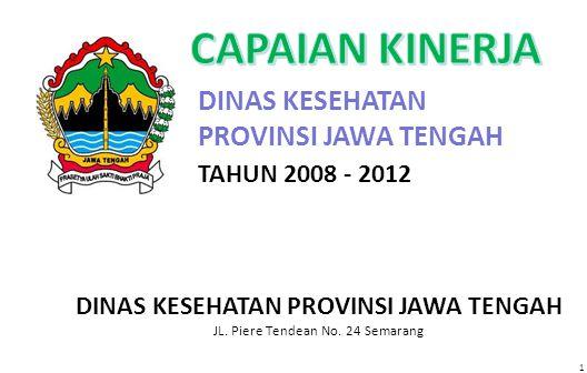 1 DINAS KESEHATAN PROVINSI JAWA TENGAH JL. Piere Tendean No. 24 Semarang TAHUN 2008 - 2012 DINAS KESEHATAN PROVINSI JAWA TENGAH