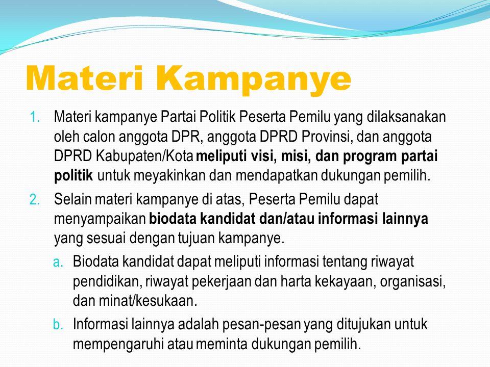 Materi Kampanye 1. Materi kampanye Partai Politik Peserta Pemilu yang dilaksanakan oleh calon anggota DPR, anggota DPRD Provinsi, dan anggota DPRD Kab