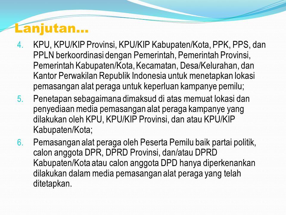Lanjutan… 4. KPU, KPU/KIP Provinsi, KPU/KIP Kabupaten/Kota, PPK, PPS, dan PPLN berkoordinasi dengan Pemerintah, Pemerintah Provinsi, Pemerintah Kabupa
