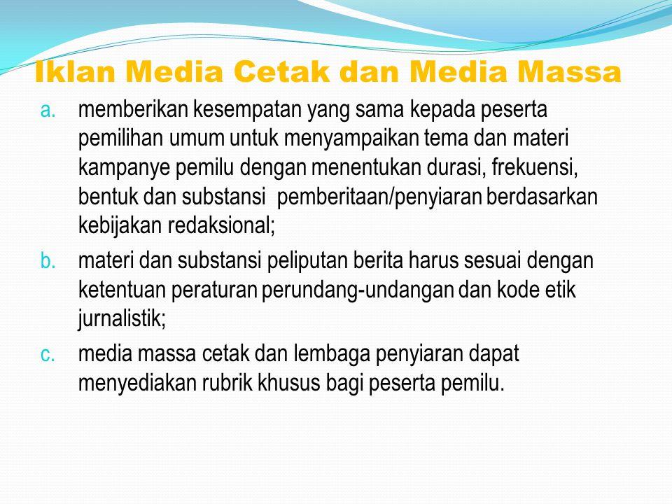 Iklan Media Cetak dan Media Massa a. memberikan kesempatan yang sama kepada peserta pemilihan umum untuk menyampaikan tema dan materi kampanye pemilu