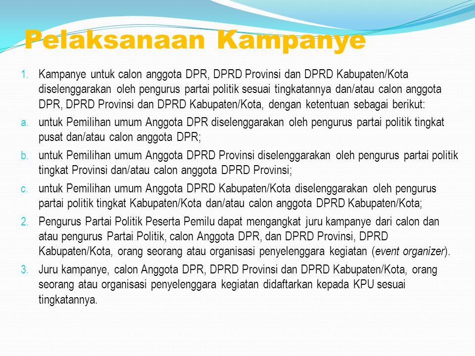 Pelaksanaan Kampanye 1. Kampanye untuk calon anggota DPR, DPRD Provinsi dan DPRD Kabupaten/Kota diselenggarakan oleh pengurus partai politik sesuai ti