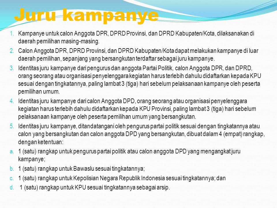 Juru kampanye 1. Kampanye untuk calon Anggota DPR, DPRD Provinsi, dan DPRD Kabupaten/Kota, dilaksanakan di daerah pemilihan masing-masing. 2. Calon An