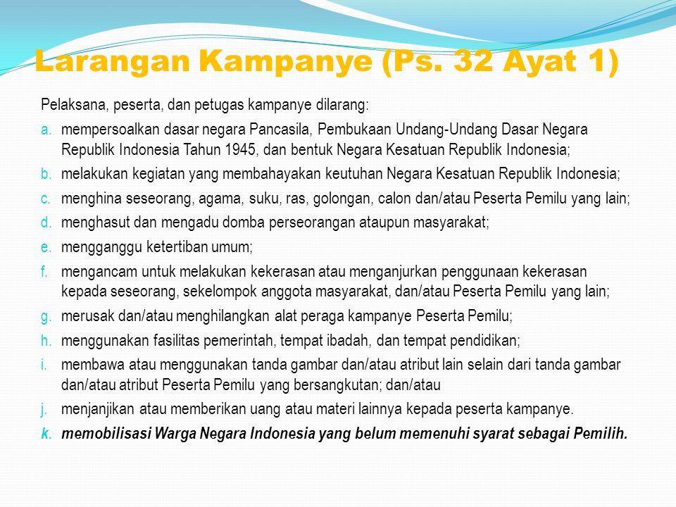 Larangan Kampanye (Ps. 32 Ayat 1) Pelaksana, peserta, dan petugas kampanye dilarang: a. mempersoalkan dasar negara Pancasila, Pembukaan Undang-Undang