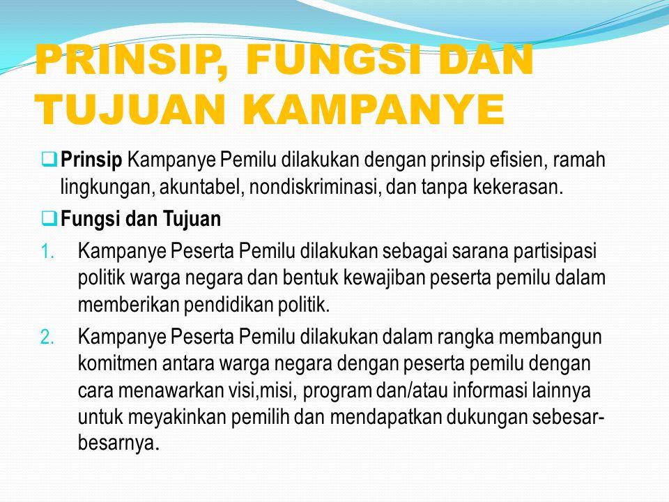 PRINSIP, FUNGSI DAN TUJUAN KAMPANYE  Prinsip Kampanye Pemilu dilakukan dengan prinsip efisien, ramah lingkungan, akuntabel, nondiskriminasi, dan tanp