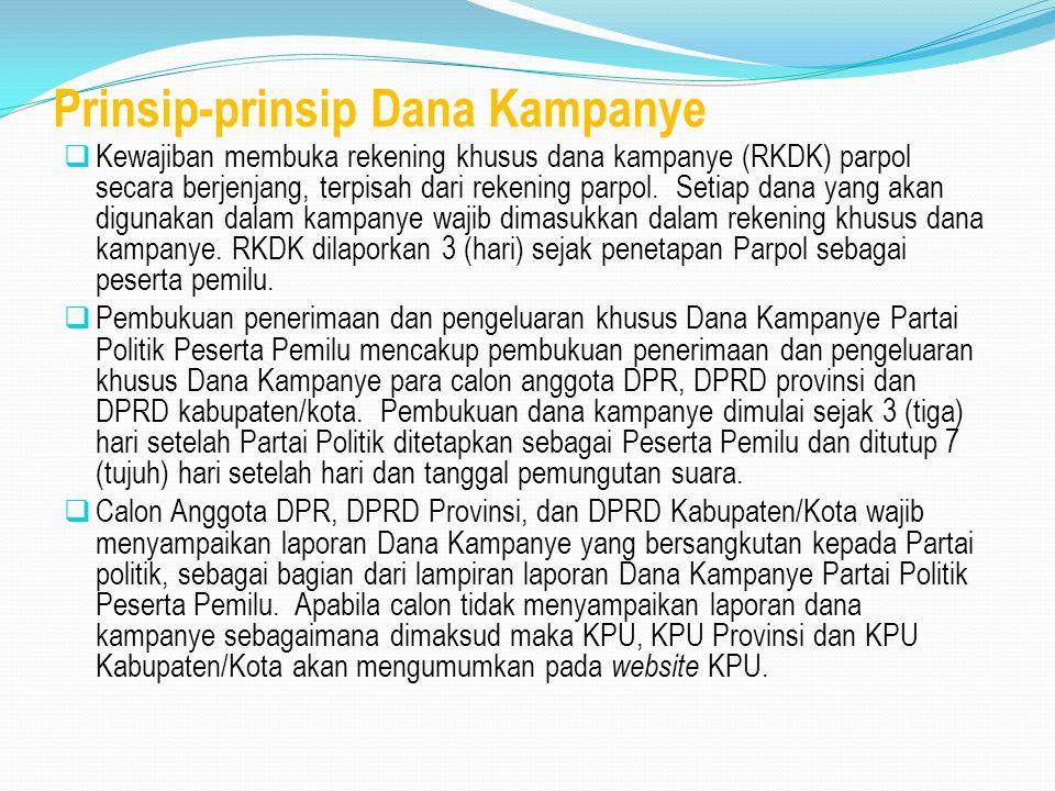 Prinsip-prinsip Dana Kampanye  Kewajiban membuka rekening khusus dana kampanye (RKDK) parpol secara berjenjang, terpisah dari rekening parpol. Setiap