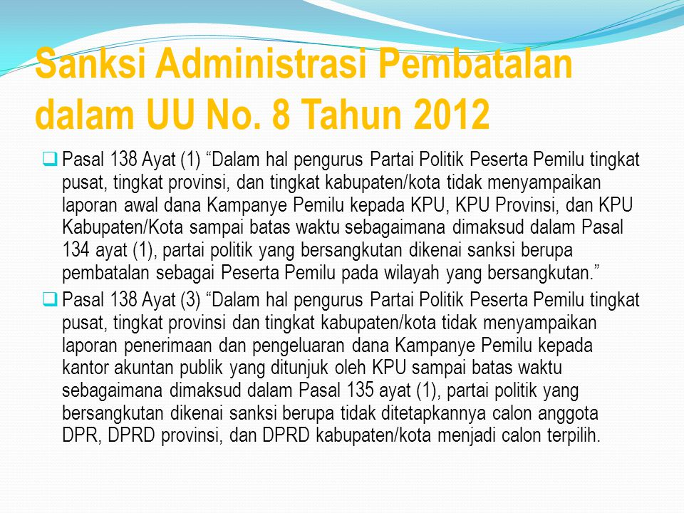 """Sanksi Administrasi Pembatalan dalam UU No. 8 Tahun 2012  Pasal 138 Ayat (1) """"Dalam hal pengurus Partai Politik Peserta Pemilu tingkat pusat, tingkat"""