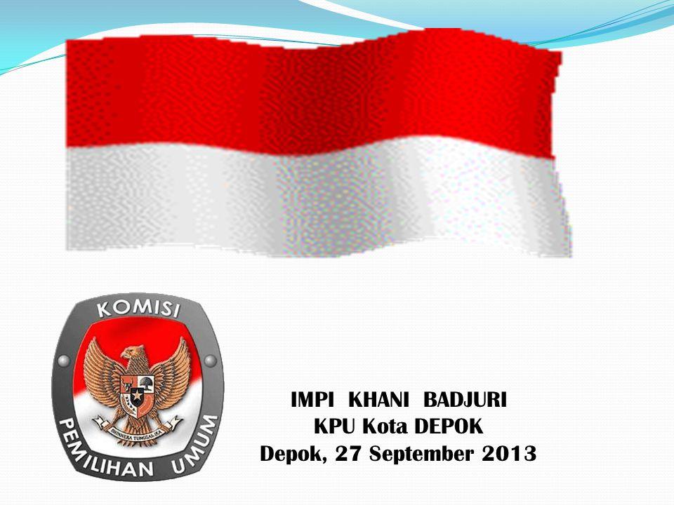IMPI KHANI BADJURI KPU Kota DEPOK Depok, 27 September 2013