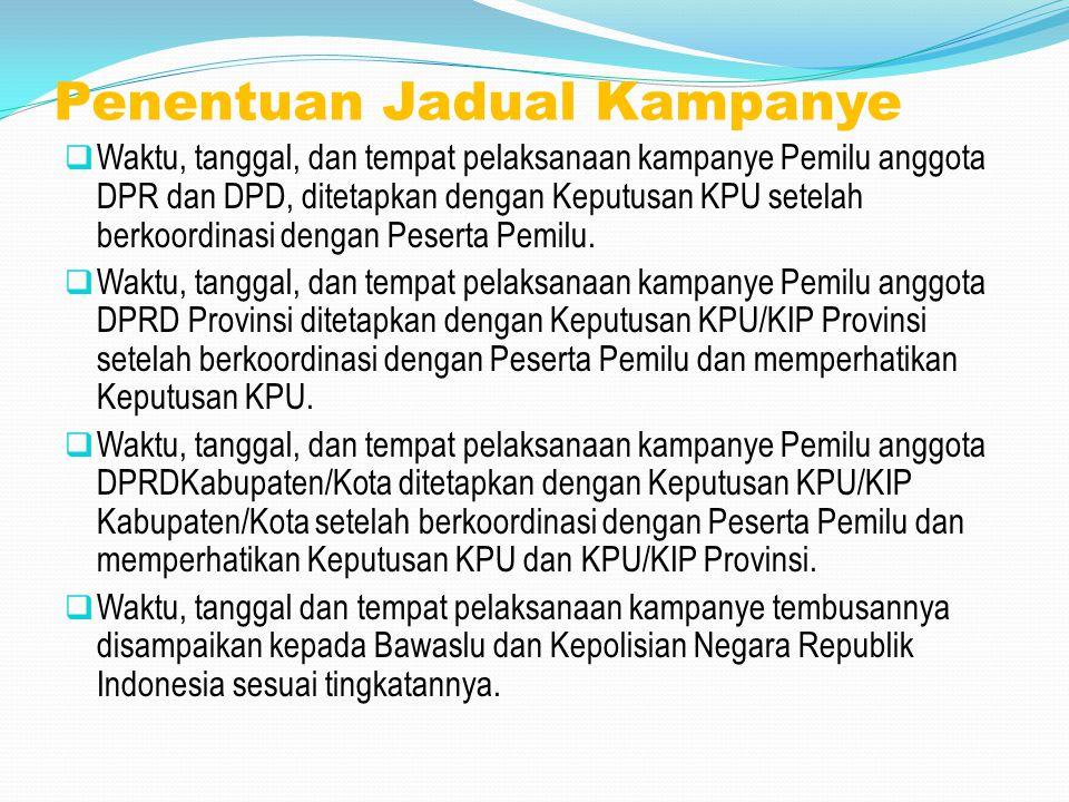 KETENTUAN KAMPANYE  Kampanye untuk calon Anggota DPR, DPRD Provinsi, dan DPRD Kabupaten/Kota, dilaksanakan di daerah pemilihan masing-masing, kecuali bagi mereka yang telah didaftarkan/terdaftar sebagai juru kampanye.
