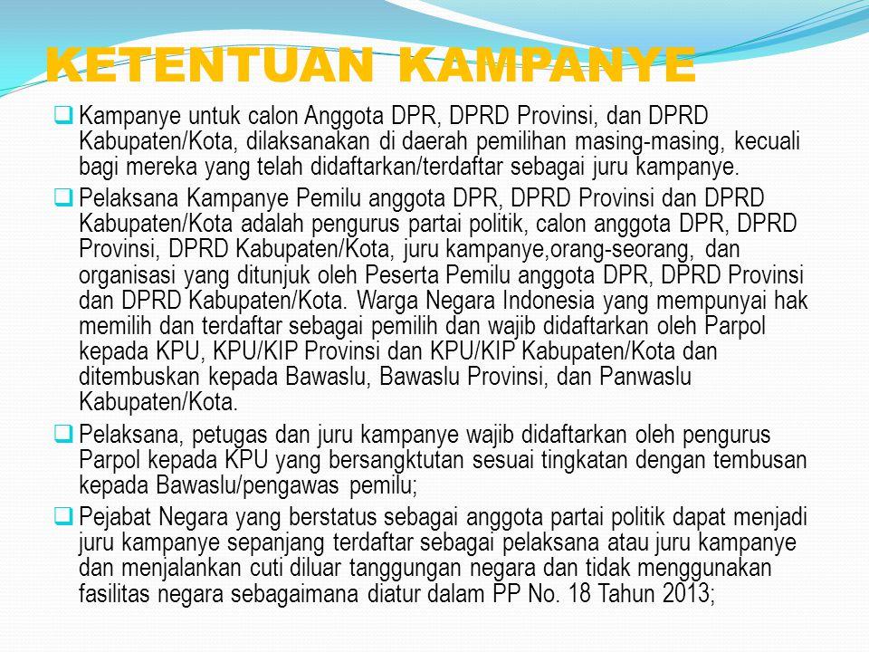 KETENTUAN KAMPANYE  Kampanye untuk calon Anggota DPR, DPRD Provinsi, dan DPRD Kabupaten/Kota, dilaksanakan di daerah pemilihan masing-masing, kecuali
