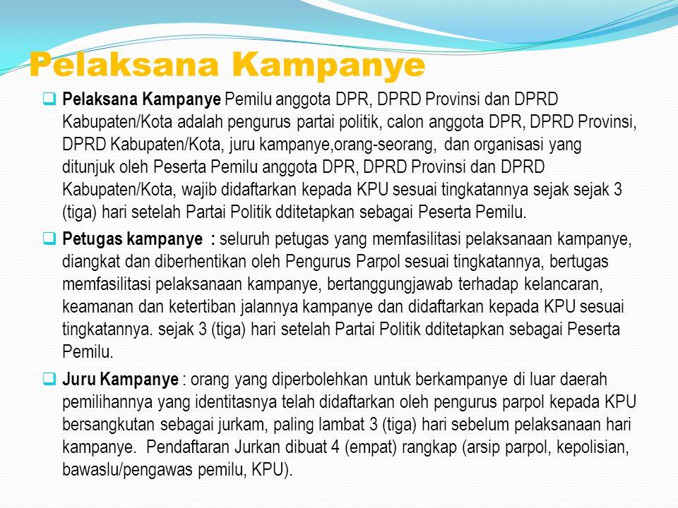 Pelaksana Kampanye  Pelaksana Kampanye Pemilu anggota DPR, DPRD Provinsi dan DPRD Kabupaten/Kota adalah pengurus partai politik, calon anggota DPR, D