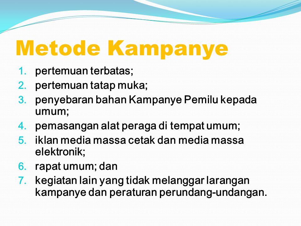 Metode Kampanye 1. pertemuan terbatas; 2. pertemuan tatap muka; 3. penyebaran bahan Kampanye Pemilu kepada umum; 4. pemasangan alat peraga di tempat u