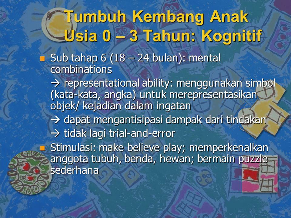 n Sub tahap 6 (18 – 24 bulan): mental combinations  representational ability: menggunakan simbol (kata-kata, angka) untuk merepresentasikan objek/ ke