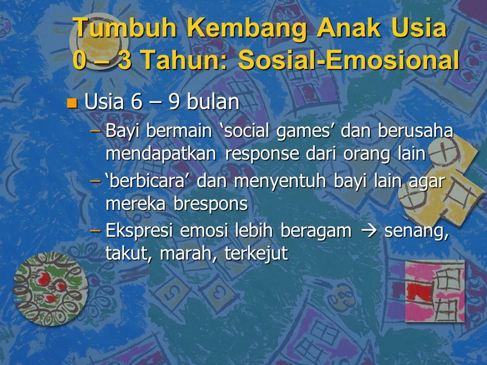 n Usia 6 – 9 bulan –Bayi bermain 'social games' dan berusaha mendapatkan response dari orang lain –'berbicara' dan menyentuh bayi lain agar mereka bre