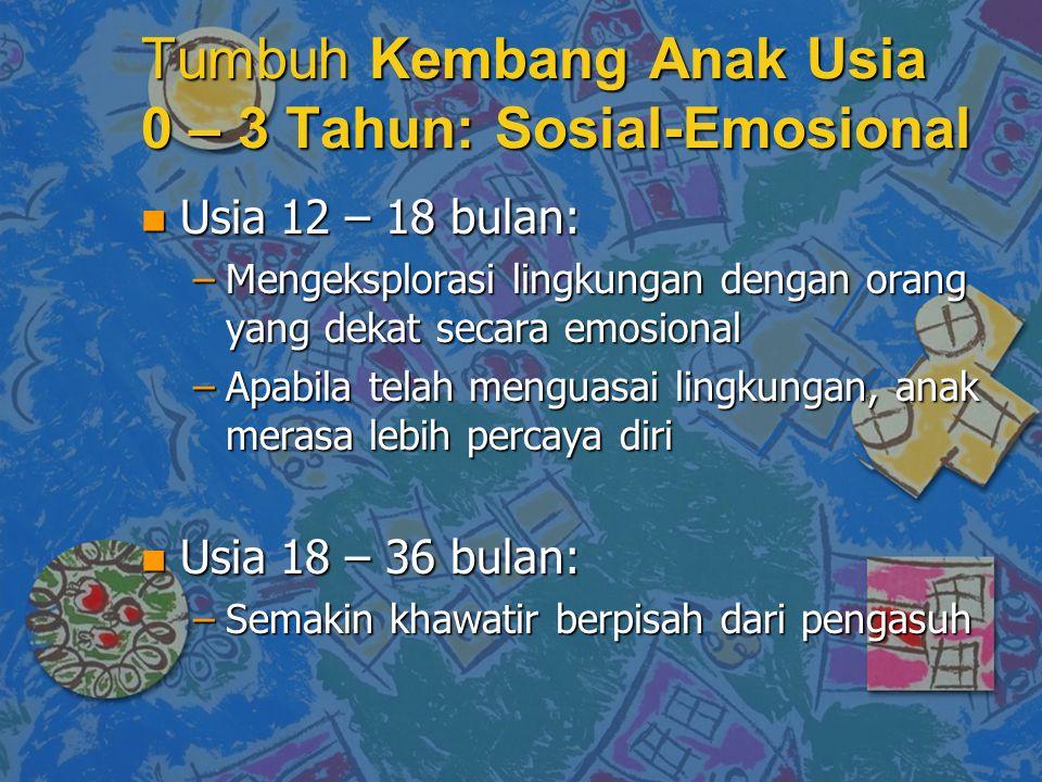 n Usia 12 – 18 bulan: –Mengeksplorasi lingkungan dengan orang yang dekat secara emosional –Apabila telah menguasai lingkungan, anak merasa lebih perca