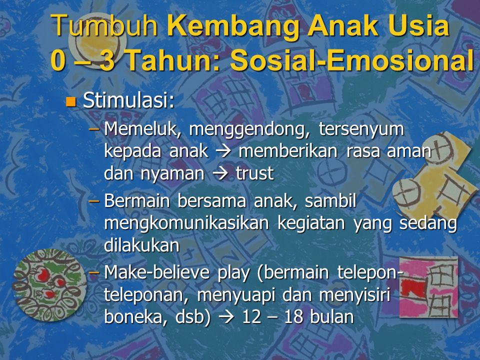 n Stimulasi: –Memeluk, menggendong, tersenyum kepada anak  memberikan rasa aman dan nyaman  trust –Bermain bersama anak, sambil mengkomunikasikan kegiatan yang sedang dilakukan –Make-believe play (bermain telepon- teleponan, menyuapi dan menyisiri boneka, dsb)  12 – 18 bulan